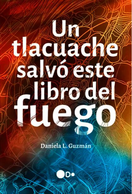 EL TLACUACHE, EL LEGADO Y EL FUEGO